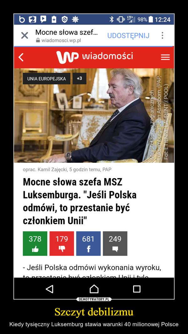 Szczyt debilizmu – Kiedy tysięczny Luksemburg stawia warunki 40 milionowej Polsce