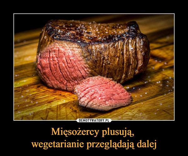 Mięsożercy plusują, wegetarianie przeglądają dalej –