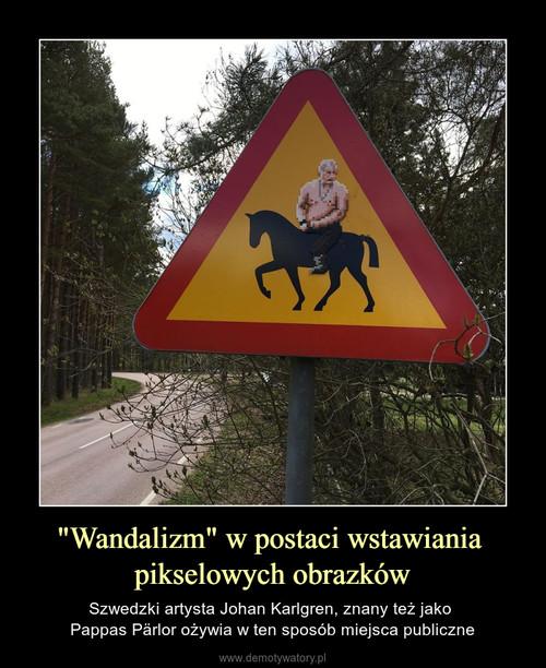"""""""Wandalizm"""" w postaci wstawiania  pikselowych obrazków"""