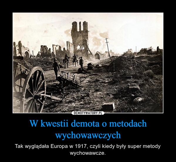W kwestii demota o metodach wychowawczych – Tak wyglądała Europa w 1917, czyli kiedy były super metody wychowawcze.