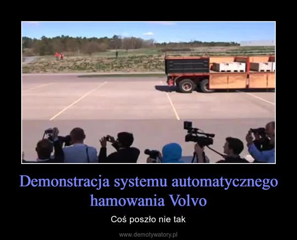Demonstracja systemu automatycznego hamowania Volvo – Coś poszło nie tak