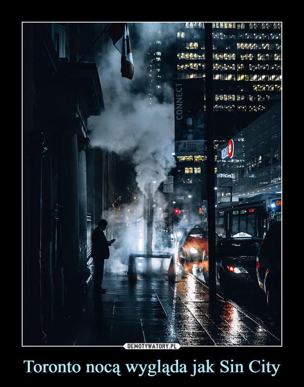 Toronto nocą wygląda jak Sin City –