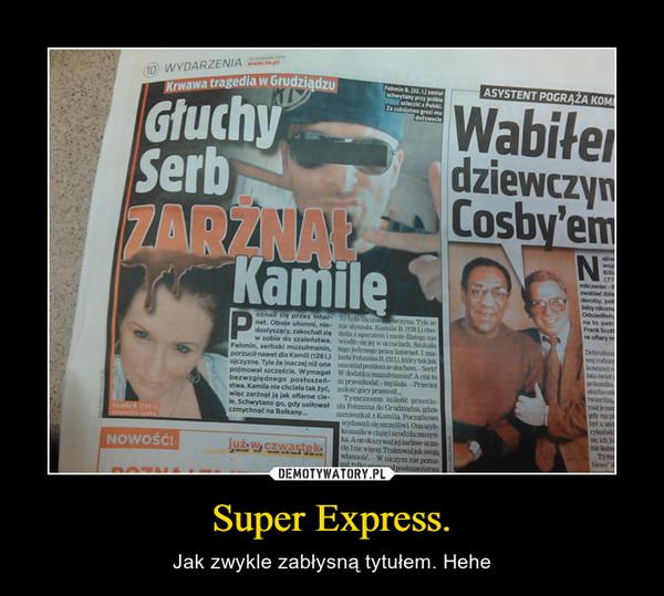 Super Express. – Jak zwykle zabłysną tytułem. Hehe