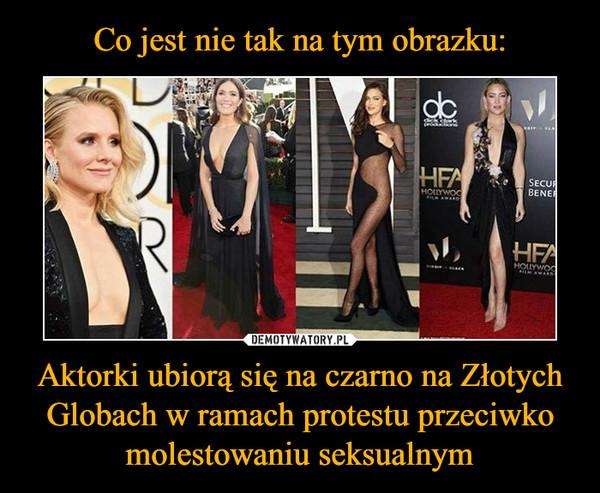Aktorki ubiorą się na czarno na Złotych Globach w ramach protestu przeciwko molestowaniu seksualnym –