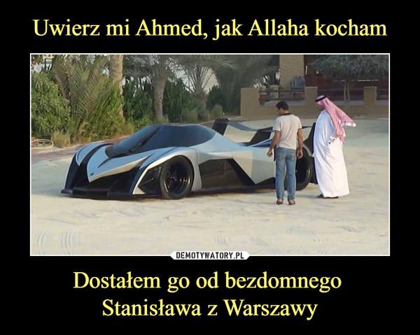 Dostałem go od bezdomnego Stanisława z Warszawy –