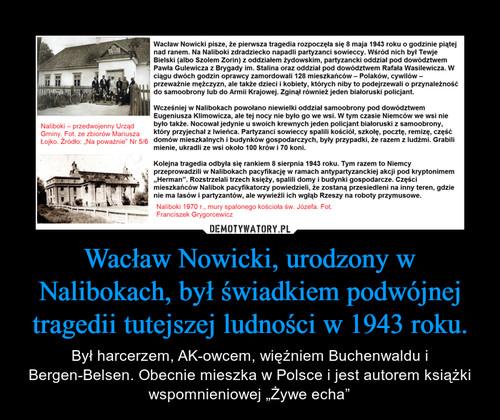 Wacław Nowicki, urodzony w Nalibokach, był świadkiem podwójnej tragedii tutejszej ludności w 1943 roku.