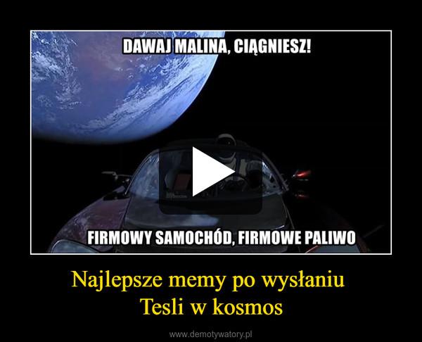 Najlepsze memy po wysłaniu Tesli w kosmos –