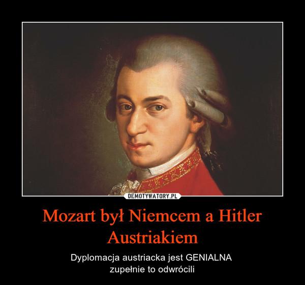 Mozart był Niemcem a Hitler Austriakiem – Dyplomacja austriacka jest GENIALNA zupełnie to odwrócili