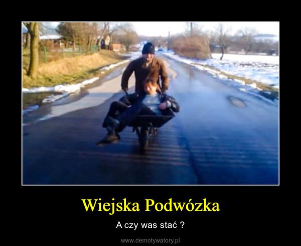 Wiejska Podwózka – A czy was stać ?