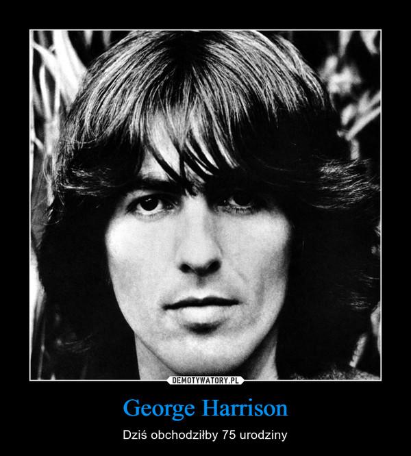 George Harrison – Dziś obchodziłby 75 urodziny