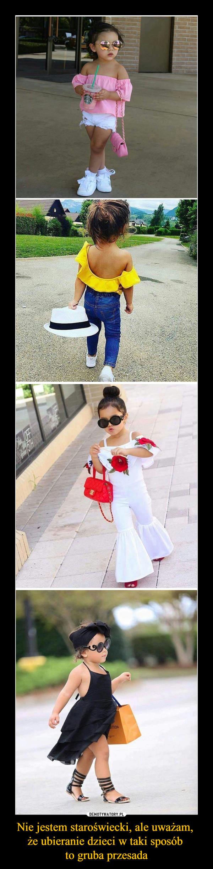 Nie jestem staroświecki, ale uważam, że ubieranie dzieci w taki sposób to gruba przesada –