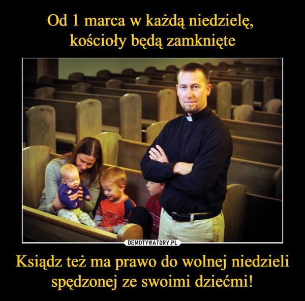 Ksiądz też ma prawo do wolnej niedzieli spędzonej ze swoimi dziećmi! –