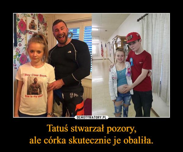 Tatuś stwarzał pozory,ale córka skutecznie je obaliła. –