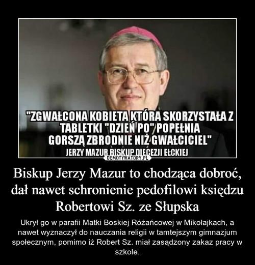 Biskup Jerzy Mazur to chodząca dobroć, dał nawet schronienie pedofilowi księdzu Robertowi Sz. ze Słupska