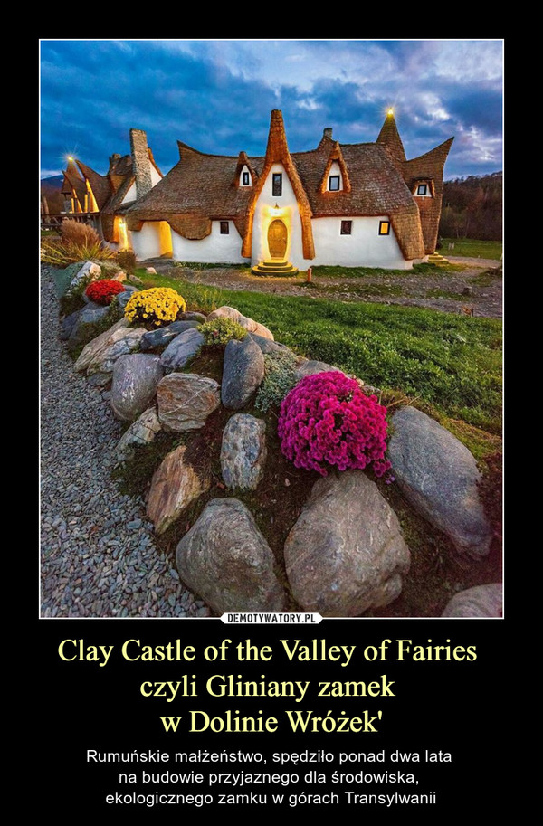 Clay Castle of the Valley of Fairies czyli Gliniany zamek w Dolinie Wróżek' – Rumuńskie małżeństwo, spędziło ponad dwa lata na budowie przyjaznego dla środowiska, ekologicznego zamku w górach Transylwanii