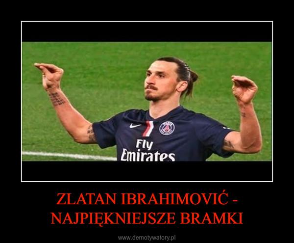 ZLATAN IBRAHIMOVIĆ - NAJPIĘKNIEJSZE BRAMKI –