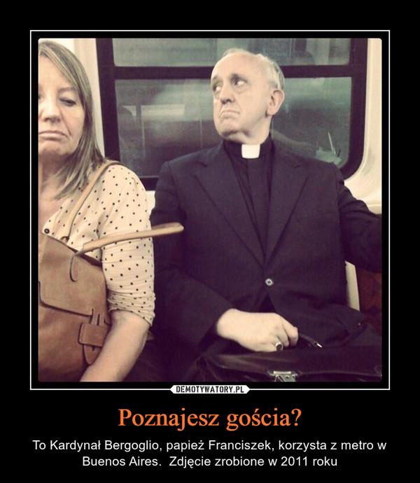 Poznajesz gościa? – To Kardynał Bergoglio, papież Franciszek, korzysta z metro w Buenos Aires.  Zdjęcie zrobione w 2011 roku