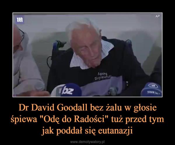 """Dr David Goodall bez żalu w głosie śpiewa """"Odę do Radości"""" tuż przed tym jak poddał się eutanazji –"""