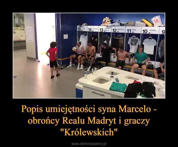 """Popis umiejętności syna Marcelo - obrońcy Realu Madryt i graczy """"Królewskich"""" –"""