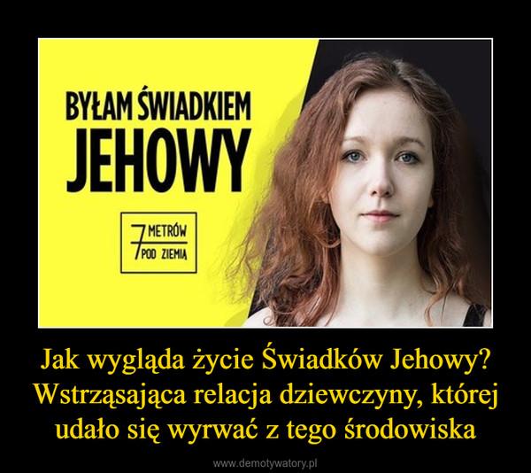 Jak wygląda życie Świadków Jehowy? Wstrząsająca relacja dziewczyny, której udało się wyrwać z tego środowiska –