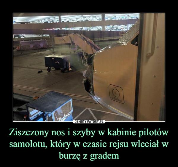 Ziszczony nos i szyby w kabinie pilotów samolotu, który w czasie rejsu wleciał w burzę z gradem –