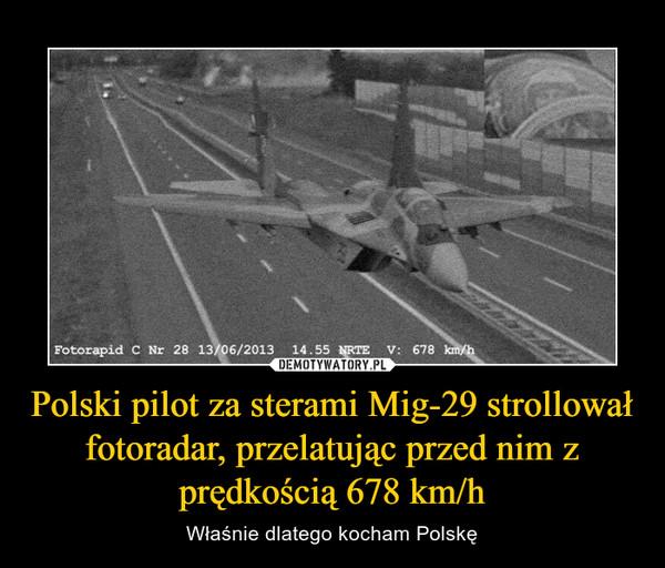 Polski pilot za sterami Mig-29 strollował fotoradar, przelatując przed nim z prędkością 678 km/h – Właśnie dlatego kocham Polskę