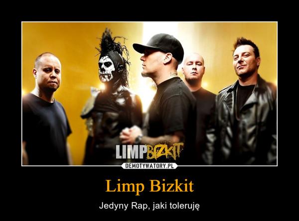Limp Bizkit – Jedyny Rap, jaki toleruję