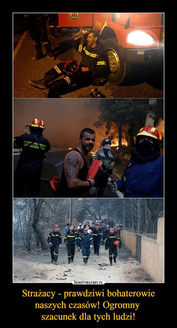 Strażacy - prawdziwi bohaterowie naszych czasów! Ogromny szacunek dla tych ludzi! –