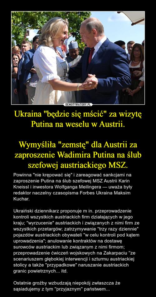 """Ukraina ''będzie się mścić"""" za wizytę Putina na weselu w Austrii.  Wymyśliła """"zemstę"""" dla Austrii za zaproszenie Wadimira Putina na ślub szefowej austriackiego MSZ."""