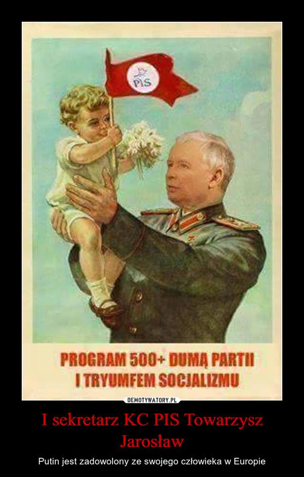 I sekretarz KC PIS Towarzysz Jarosław – Putin jest zadowolony ze swojego człowieka w Europie