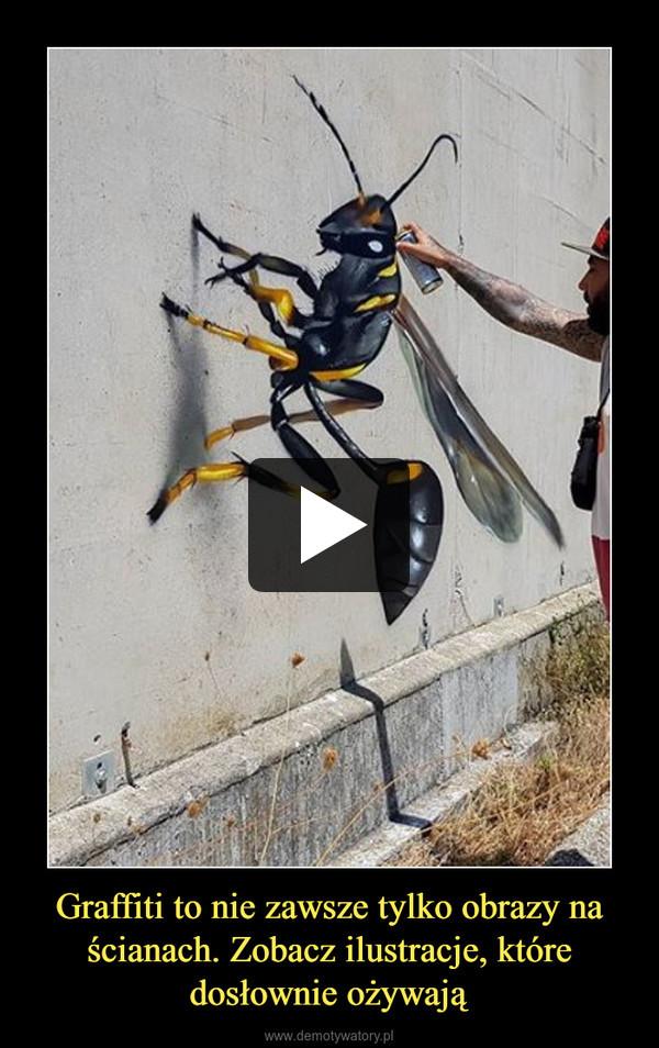 Graffiti to nie zawsze tylko obrazy na ścianach. Zobacz ilustracje, które dosłownie ożywają –