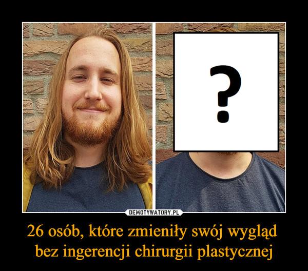 26 osób, które zmieniły swój wygląd bez ingerencji chirurgii plastycznej –