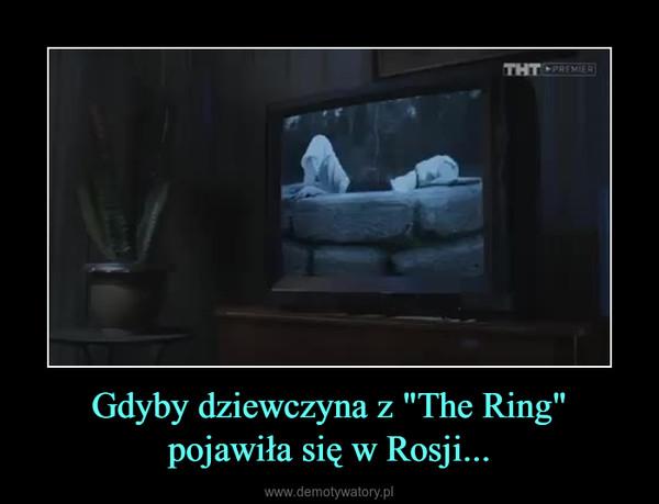 """Gdyby dziewczyna z """"The Ring"""" pojawiła się w Rosji... –"""