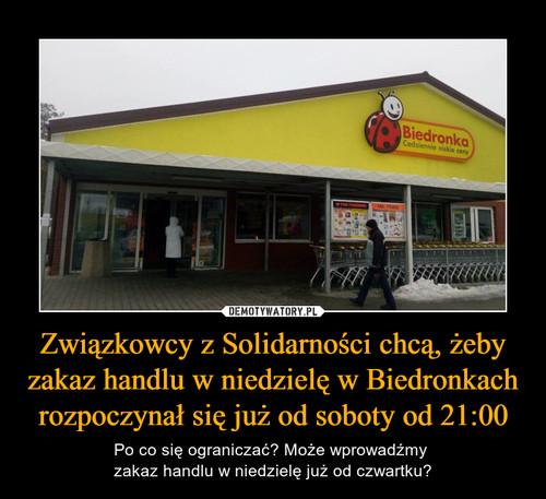 Związkowcy z Solidarności chcą, żeby zakaz handlu w niedzielę w Biedronkach rozpoczynał się już od soboty od 21:00