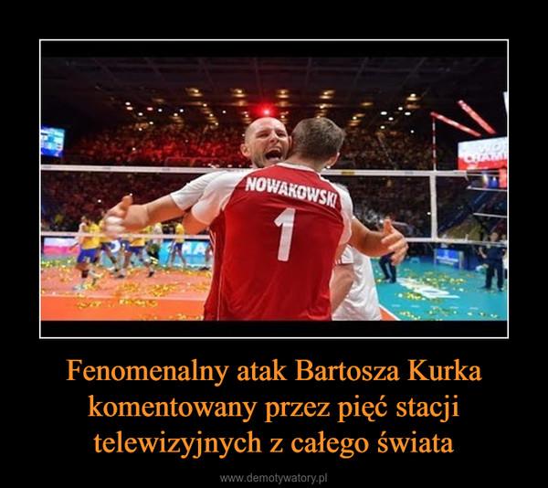 Fenomenalny atak Bartosza Kurka komentowany przez pięć stacji telewizyjnych z całego świata –