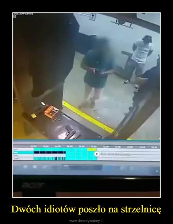 Dwóch idiotów poszło na strzelnicę –