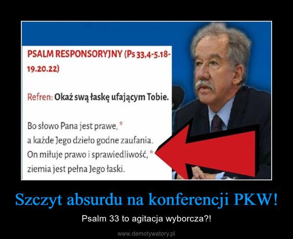 Szczyt absurdu na konferencji PKW! – Psalm 33 to agitacja wyborcza?!