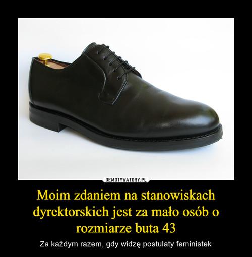 Moim zdaniem na stanowiskach dyrektorskich jest za mało osób o rozmiarze buta 43