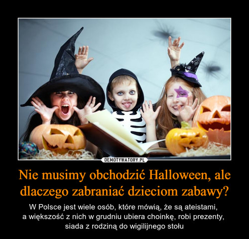 Nie musimy obchodzić Halloween, ale dlaczego zabraniać dzieciom zabawy?