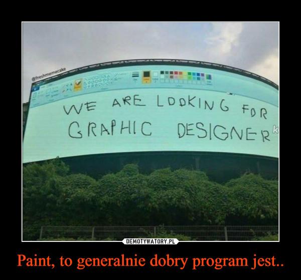 Paint, to generalnie dobry program jest.. –
