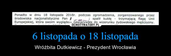 6 listopada o 18 listopada – Wróżbita Dutkiewicz - Prezydent Wrocławia