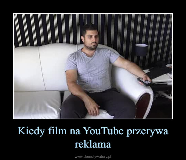 Kiedy film na YouTube przerywa reklama –