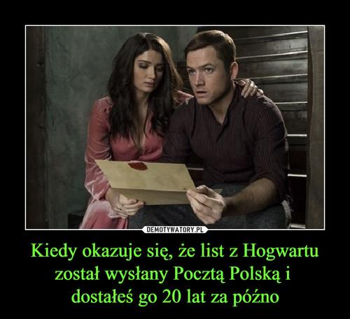 Kiedy okazuje się, że list z Hogwartu został wysłany Pocztą Polską i  dostałeś go 20 lat za późno