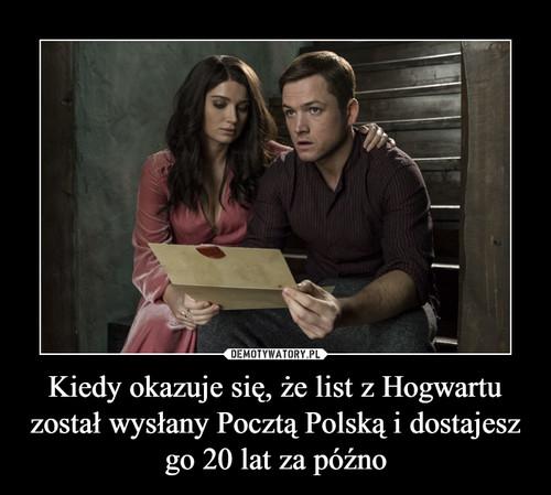 Kiedy okazuje się, że list z Hogwartu został wysłany Pocztą Polską i dostajesz go 20 lat za późno