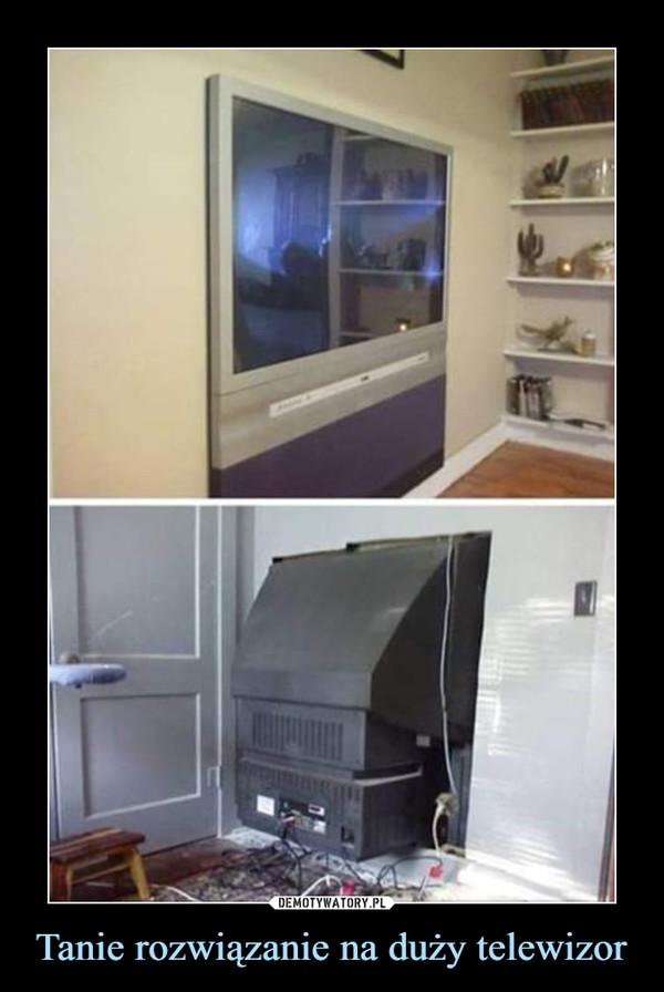 Tanie rozwiązanie na duży telewizor –
