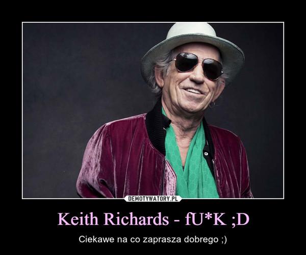 Keith Richards - fU*K ;D – Ciekawe na co zaprasza dobrego ;)