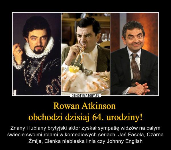 Rowan Atkinson obchodzi dzisiaj 64. urodziny! – Znany i lubiany brytyjski aktor zyskał sympatię widzów na całym świecie swoimi rolami w komediowych seriach: Jaś Fasola, Czarna Żmija, Cienka niebieska linia czy Johnny English