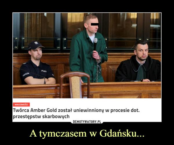 A tymczasem w Gdańsku... –  wiadomości Twórca amber gold został uniewinniony w procesie dot. przestępstw skarbowych