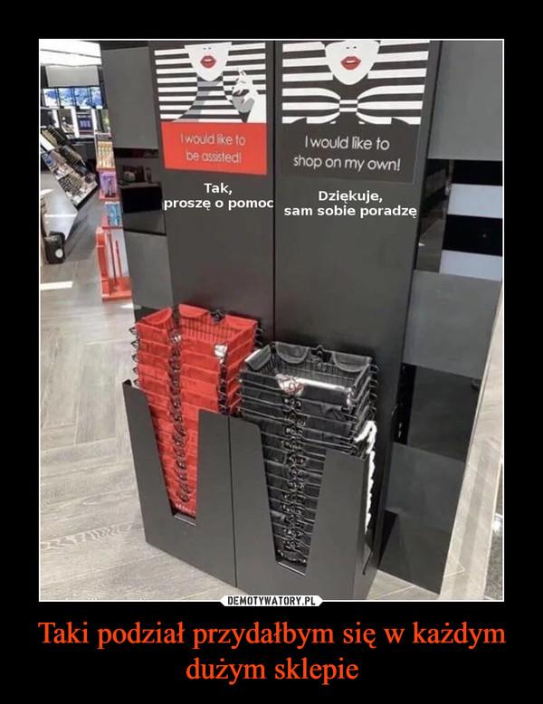 Taki podział przydałbym się w każdym dużym sklepie –