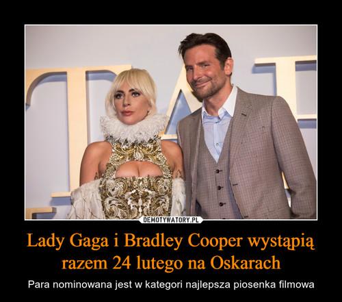 Lady Gaga i Bradley Cooper wystąpią razem 24 lutego na Oskarach